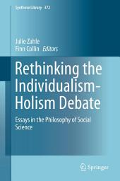 Rethinking the Individualism-Holism Debate: Essays in the Philosophy of Social Science