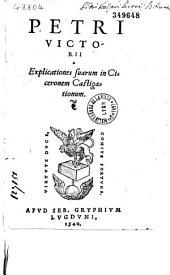 Petri Victorii Explicationes suarum in Ciceronem castigationum