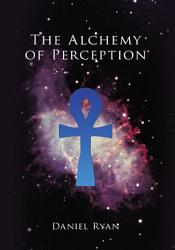 The Alchemy of Perception PDF