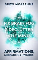 Fix Brain Fog   Declutter the Mind with Affirmations  Meditation    Hypnosis PDF