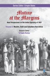 Mutiny at the Margins: New Perspectives on the Indian Uprising of 1857: Volume V: Muslim, Dalit and Subaltern Narratives