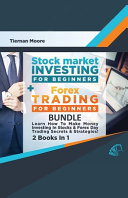 Stock Market Investing For Beginners   Forex Trading For Beginners Bundle   Learn How To Make Money Investing In Stocks   Forex Day Trading Secrets   Strategies   2 Books in 1  PDF