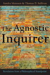 The Agnostic Inquirer: Revelation from a Philosophical Standpoint