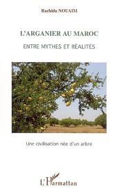L'arganier au Maroc: Entre mythes et réalités - Une civilisation née d'un arbre