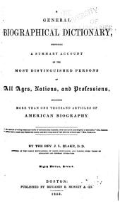A General Biographical Dictionary: Comprising a Summary Account of the Most Distinguished Persons of All Ages, Nations, and Professions, Including More Than One Thousand Articles of American Biography