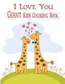 I Love You Giant Kids Coloring Book: Coloring Books for Kids. a Jumbo Size Coloring Book for Children Activity Books. for Kids Ages 2-4, 4-8