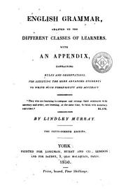 English Grammar: Adapted for the Different Classes of Learners: with an Appendix, Containing Rules and Observations for Assisting the More Advanced Students, to Write with Perspicuity and Accuracy