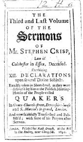The Third and Last Volume of the Sermons of Mr. Stephen Crisp ... Containing XII. Declarations Upon Several Divine Subjects, Etc