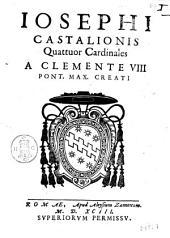 Josephi Castalionis Quattuor cardinales a Clemente 8. pont. max. creati