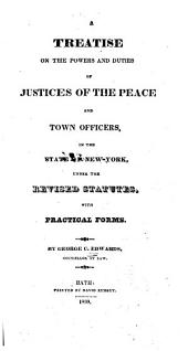A Treatise on the Powers and Duties of Justices of the Peace and Town Officers, in the State of New-York, Under the Revised Statutes: With Practical Forms