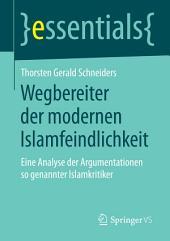 Wegbereiter der modernen Islamfeindlichkeit: Eine Analyse der Argumentationen so genannter Islamkritiker