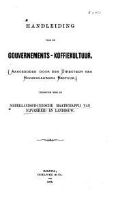 Handleiding voor de gouvernements-koffiekultuur: (aangeboden door den directeur van Binnenlandsch Bestuur)