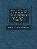 Notes on the Surgery of the War in the Crimea, with Remarks on the Treatment of Gunshot Wounds - Primary Source Edition
