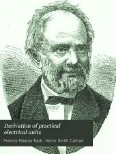 Derivation of Practical Electrical Units: With Twelve Illustrations