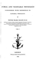 Animal and Vegetable Physiology: Considered with Reference to Natural Theology, Volume 1
