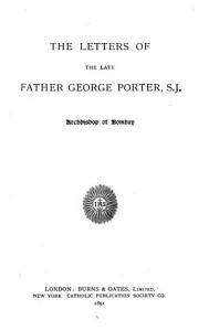 The Letters of the Late Father George Porter  S J   Archbishop of Bombay PDF