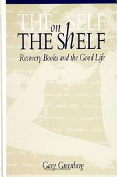 Self on the Shelf, The: Recovery Books and the Good Life