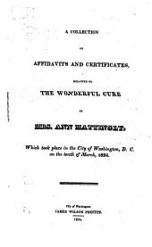 A Collection of Affidavits and Certificates Relative to the Wonderful Cure of Mrs. Ann Mattingly: Which Took Place in the City of Washington, D.C. on the Tenth of March, 1824