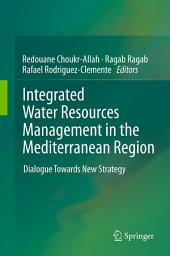 Integrated Water Resources Management in the Mediterranean Region: Dialogue towards new strategy
