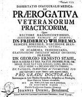 Dissertatio Inauguralis Medica, De Prærogativa Veteranorum Practicorum