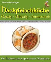 """Hackfleischküche - Deftig - würzig - aromatisch: 46 Rezepte für leckere Hackfleischgerichte aus 26 Ländern - Ein Kochbuch aus der Reihe """"Die kleinen Koch-Ratgeber"""