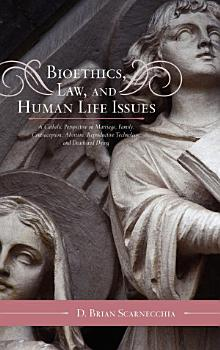 Bioethics  Law  and Human Life Issues PDF