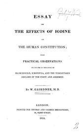 Essay on the effects of iodine on the human constitution; with practical observations on its use in the cure of bronchocele, scrophula, and the tuberculous diseases of the chest and abdomen