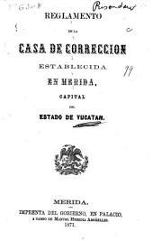 Reglamento de la casa de corrección establecida en Merida: capital del estado de Yucatán