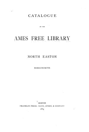 Catalogue of the Ames Free Library  North Easton  Massachusetts