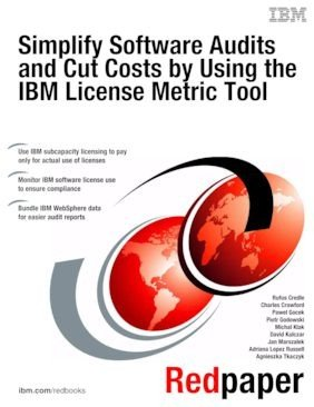 Simplify Software Audits and Cut Costs by Using the IBM License Metric Tool