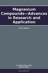 Magnesium Compounds—Advances in Research and Application: 2013 Edition