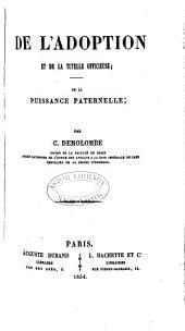 Cours de Code Napoléon: De l'adoption et de la tutelle officieuse, de la puissance paternelle