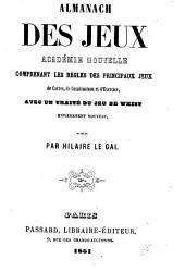 Almanach des jeux: académie nouvelle, comprenant les règles des principaux jeux de cartes, de combinaison et d'exercice, avec un traité du jeu de whist entièrement nouveau