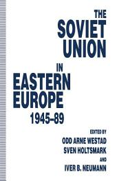 The Soviet Union in Eastern Europe, 1945–89
