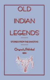 OLD INDIAN LEGENDS - Stories from the Dakotas: American Indian folklore and tales from Zitkala-Sa