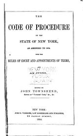 The Code of Procedure of the State of New York, as Amended to 1864: With Notes, an Appendix, and Index