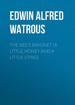 The Bee s Bayonet  a Little Honey and a Little Sting  PDF