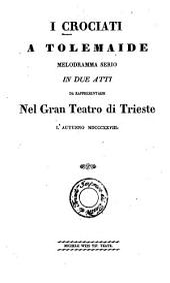 I crociati a Tolemaide: Melodramma serio in 2 atti