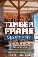 Timber Frame Mastery  A Roadmap to Create Lasting Beauty Handcrafted Constructions PDF