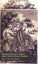 Dialogues between a pilgrim, Adam, Noah, & Simon Cleophas, containing the history of the Bible, and of the Jews, till the final destruction of the temple of Jerusalem. Transl. To which is annexed, The Christian economy. Also the Infernal conference; or, Dialogues of devils, by J. Macgowan