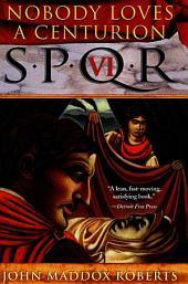 SPQR VI: Nobody Loves a Centurion: A Mystery