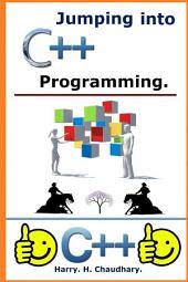 Jumping into C++ Programming.: Pump Up Your Programming Skills 101 %