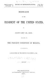 Message of the President of the United States, of January 29, 1867: Relating to the Present Condition of Mexico, in Answer to a Resolution of the House of December 4, 1866