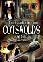 Foul Deeds & Suspicious Deaths in the Cotswolds