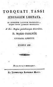 Torquati Tassi Jerusalem liberata in sermonem latinum translata, atque epico carmin e sic modulata a Rev. Regiae jurisdictionis Sacerdote D. Mario Parente civitatis Surrenti. Tomus 1. [-4.]: 3