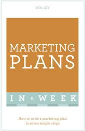 Marketing Plans In A Week: How To Write A Marketing Plan In Seven Simple Steps