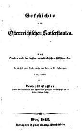 Geschichte des Österreichischen Kaiserstaates: Nach Quellen und den besten vaterländischen Hilfswerken, zunächst zum Gebrauche bei seinen Vorlesungen dargestellt