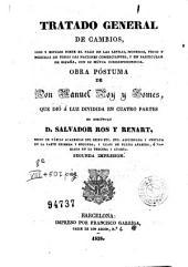 Tratado general de cambios: Usos y estilos sobre el pago de las letras, monedas, pesos y medidas de todas las naciones comerciantes, y en particular de España...