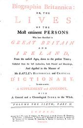 Biographia Britannica: Or The Lives Of The Most Eminent Persons Who Have Flourished in Great Britain And Ireland, From the Earliest Ages, Down to the Present Times: Collected from the Best Authorities, Both Printed and Manuscript, And Digested in the Manner of Mr Bayle's Historical and Critical Dictionary: Volume 2; Volume 6