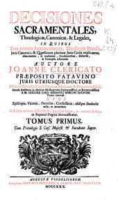 Decisiones sacramentales theologicae, canonicae [et] legales ...: Volume 1